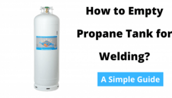 How to Empty a Propane Tank for Welding