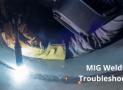 MIG Welding Troubleshooting