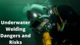Underwater Welding Dangers and Risks